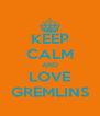 KEEP CALM AND LOVE GREMLINS - Personalised Poster A4 size