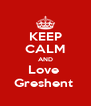 KEEP CALM AND Love  Greshent  - Personalised Poster A4 size