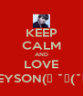 KEEP CALM AND LOVE GREYSON(っ ˘з(˘⌣˘ ) - Personalised Poster A4 size