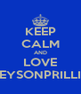 KEEP CALM AND LOVE GREYSONPRILLITA - Personalised Poster A4 size