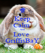 Keep Calm  And Love  GriffisBaY - Personalised Poster A4 size