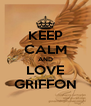 KEEP CALM AND LOVE GRIFFON - Personalised Poster A4 size