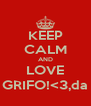 KEEP CALM AND LOVE GRIFO!<3,da - Personalised Poster A4 size