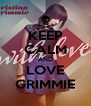 KEEP CALM AND LOVE GRIMMIE - Personalised Poster A4 size