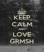 KEEP CALM AND LOVE GRMSH - Personalised Poster A4 size