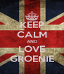 KEEP CALM AND LOVE GROENIE - Personalised Poster A4 size