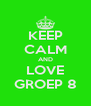 KEEP CALM AND LOVE GROEP 8 - Personalised Poster A4 size
