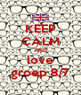 KEEP CALM AND love groep 8/7 - Personalised Poster A4 size