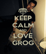 KEEP CALM AND LOVE GROG - Personalised Poster A4 size