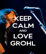 KEEP CALM AND LOVE GROHL - Personalised Poster A4 size
