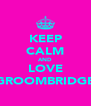 KEEP CALM AND LOVE GROOMBRIDGE - Personalised Poster A4 size