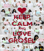 KEEP CALM AND LOVE GROSEL - Personalised Poster A4 size
