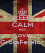 KEEP CALM AND Love GrotaFetelor - Personalised Poster A4 size