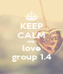 KEEP CALM AND love group 1.4 - Personalised Poster A4 size