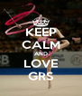 KEEP CALM AND LOVE GRS - Personalised Poster A4 size