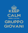 KEEP CALM AND LOVE GRUPPO GIOVANI - Personalised Poster A4 size