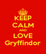 KEEP CALM AND LOVE Gryffindor - Personalised Poster A4 size