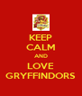 KEEP CALM AND LOVE GRYFFINDORS - Personalised Poster A4 size
