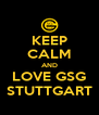 KEEP CALM AND LOVE GSG STUTTGART - Personalised Poster A4 size