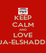 KEEP CALM AND LOVE GSJA-ELSHADDAY - Personalised Poster A4 size