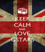 KEEP CALM AND LOVE GSTARS - Personalised Poster A4 size