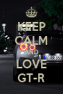 KEEP CALM AND LOVE GT-R - Personalised Poster A4 size