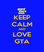 KEEP CALM AND LOVE GTA - Personalised Poster A4 size