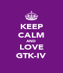 KEEP CALM AND LOVE GTK-IV - Personalised Poster A4 size
