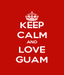 KEEP CALM AND LOVE GUAM - Personalised Poster A4 size