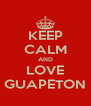 KEEP CALM AND LOVE GUAPETON - Personalised Poster A4 size