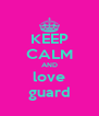 KEEP CALM AND love guard - Personalised Poster A4 size