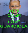KEEP CALM AND LOVE GUARDIOLA - Personalised Poster A4 size