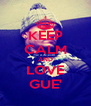 KEEP CALM AND LOVE GUE' - Personalised Poster A4 size