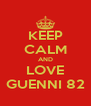 KEEP CALM AND LOVE GUENNI 82 - Personalised Poster A4 size
