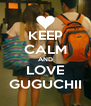 KEEP CALM AND LOVE GUGUCHII - Personalised Poster A4 size