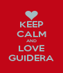 KEEP CALM AND LOVE GUIDERA - Personalised Poster A4 size