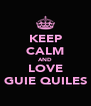 KEEP CALM AND LOVE GUIE QUILES - Personalised Poster A4 size