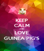 KEEP CALM AND LOVE GUINEA PIG'S - Personalised Poster A4 size