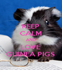 KEEP CALM AND LOVE GUINEA PIGS - Personalised Poster A4 size
