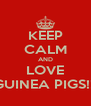 KEEP CALM AND LOVE GUINEA PIGS!!! - Personalised Poster A4 size