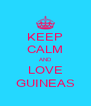 KEEP CALM AND LOVE GUINEAS - Personalised Poster A4 size