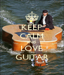 KEEP CALM AND LOVE GUITAR - Personalised Poster A4 size