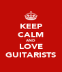 KEEP CALM AND LOVE GUITARISTS - Personalised Poster A4 size