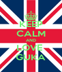 KEEP CALM AND LOVE  GUKA - Personalised Poster A4 size