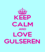 KEEP CALM AND LOVE GULSEREN - Personalised Poster A4 size