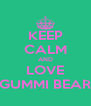 KEEP CALM AND LOVE GUMMI BEAR - Personalised Poster A4 size