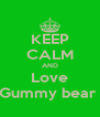 KEEP CALM AND Love Gummy bear  - Personalised Poster A4 size