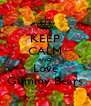 KEEP CALM AND Love Gummy Bears - Personalised Poster A4 size
