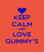KEEP CALM AND LOVE GUMMY'S - Personalised Poster A4 size