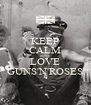 KEEP CALM AND  LOVE GUNS'N'ROSES - Personalised Poster A4 size